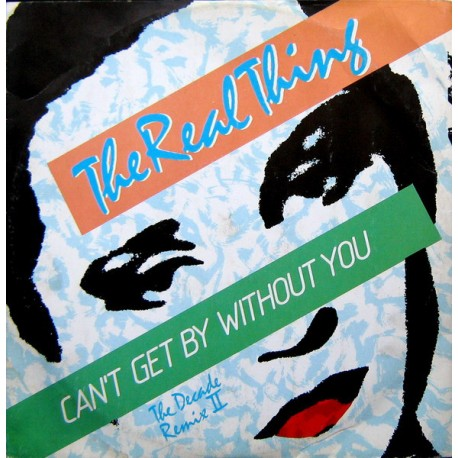 Real Thing - Can't get by without you (The Decade Remix) / She's a groovy freak (Original Disco mix) / You'll never know what yo