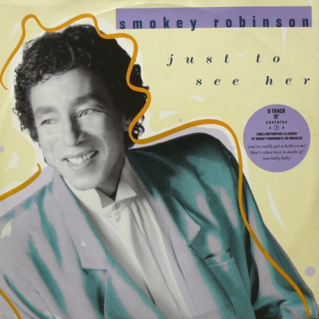 Smokey Robinson - Just to see her / Im gonna love you like theres no tomorrow / You really got a hold on me / Thats what love is