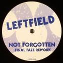 Leftfield - Not forgotten (Final Faze Rework)