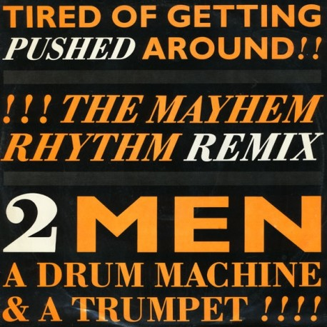 2 Men A Drum Machine & A Trumpet - Tired of getting pushed around (Derrick May Mayhem Rhythm Remix / Mayday Bonus Beats) / Make